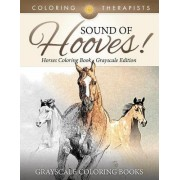 Sound of Hooves! - Horses Coloring Book Grayscale Edition Grayscale Coloring Books by Coloring Therapist