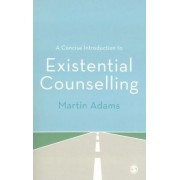 A Concise Introduction to Existential Counselling by Martin Adams