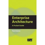 Enterprise Architecture: A Pocket Guide by Tom Graves