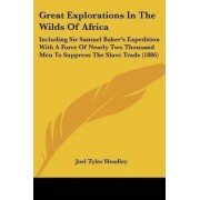 Great Explorations in the Wilds of Africa by Joel Tyler Headley