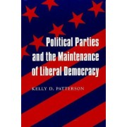 Political Parties and the Maintenance of Liberal Democracy by Kelly Patterson