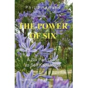THE POWER OF SIX A Six Part Guide to Self Knowledge by Philip Harland