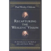 Recapturing the Wesleys' Vision by Paul Wesley Chilcote