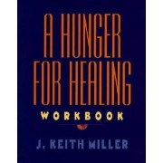 A Hunger for Healing Workbook by J.Keith Miller