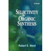 Selectivity in Organic Synthesis by Robert S. Ward