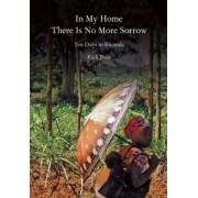 In My House There is No More Sorrow by Rick Bass