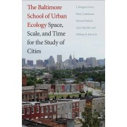 The Baltimore School of Urban Ecology: Space, Scale, and Time for the Study of Cities - J. Morgan Grove