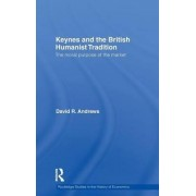 Keynes and the British Humanist Tradition by David Andrews