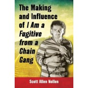 The Making and Influence of I Am a Fugitive from a Chain Gang