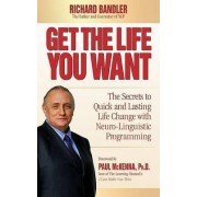 Get the Life You Want by Dr Richard Bandler