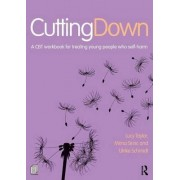Cutting Down: A CBT workbook for treating young people who self-harm by Lucy Taylor