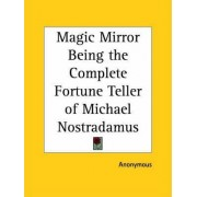 Magic Mirror Being the Complete Fortune Teller of Michael Nostradamus (1931) by Anonymous
