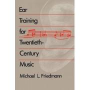 Ear Training for Twentieth-Century Music by Michael L. Friedmann