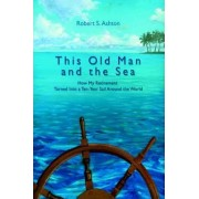 This Old Man and the Sea by Robert S Ashton