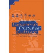 The Worlds of Japanese Popular Culture by Dolores Martinez