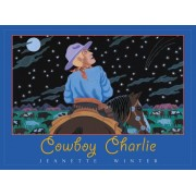 Cowboy Charlie: The Story of Charles M. Russell