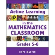 Active Learning in the Mathematics Classroom, Grades 5-8 by Hope Martin