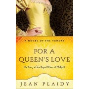 For a Queen's Love by Jean Plaidy