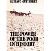 The Power of the Poor in History by Gustavo Gutierrez