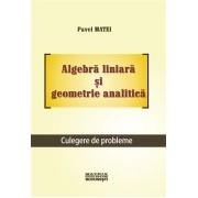 Algebra liniara si geometrie analitica. Culegere de probleme.