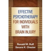 Effective Psychotherapy for Individuals with Brain Injury by Ronald M. M. Ruff