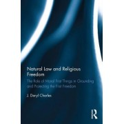 Natural Law and Religious Freedom: The Role of Moral First Things in Grounding and Protecting the First Freedom