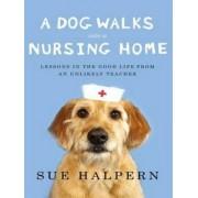A Dog Walks into a Nursing Home by Sue Halpern