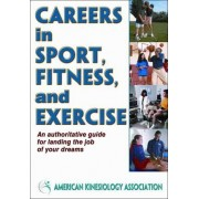 Careers in Sport, Fitness, and Exercise by American Kinesiology Association