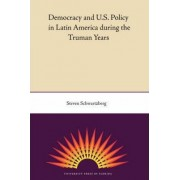 Democracy and U.S. Policy in Latin America During the Truman Years by Instructor in Psychology Department of Psychiatry Steven Schwartzberg