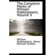 The Complete Works of William Shakespeare, Volume II by William Shakespeare