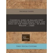 Cheerfull Ayres or Ballads First Composed for One Single Voice, and Since Set for Three Voices / By John Wilson ... (1660) by Nicholas Lanier
