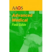 Advanced Medical Field Guide by American Academy of Orthopaedic Surgeons (Aaos)