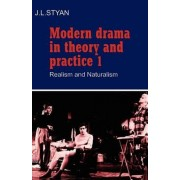 Modern Drama in Theory and Practice: Volume 1, Realism and Naturalism: Realism and Naturalism v. 1 by J. L. Styan