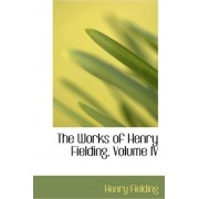 The Works of Henry Fielding, Volume IV by Henry Fielding