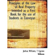 Principles of the Law of Real Property Intended as a First Book for the Use of Students in Conveyan by Joshua Williams