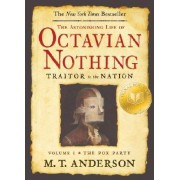 The Astonishing Life of Octavian Nothing, Traitor to the Nation by M T Anderson
