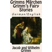 Grimms Marchen / Grimm's Fairy Stories by Jacob Ludwig Carl Grimm