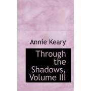 Through the Shadows, Volume III by Annie Keary