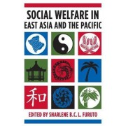 Social Welfare in East Asia and the Pacific by Sharlene B.C.L. Furuto