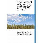 The Perfect Way or the Finding of Christ by Anna Kingsford
