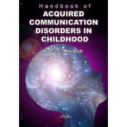 Handbook of Acquired Communication Disorders in Childhood by Bruce E. Murdoch