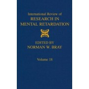 International Review of Research in Mental Retardation: v. 18 by Norman W. Bray