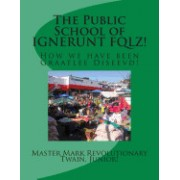 The Public School of Ignerunt Fqlz!: How We Have Been Graatlee Diseevd!
