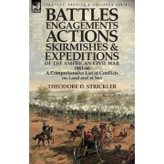 Battles, Engagements, Actions, Skirmishes and Expeditions of the American Civil War, 1861-66 by Theodore D Strickler