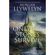Only the Stones Survive: A Novel of the Ancient Gods and Goddesses of Irish Myth and Legend