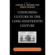 Consuming Culture in the Long Nineteenth Century by Tamara S. Wagner