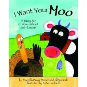 I Want Your Moo by Marcella Bakur Weiner