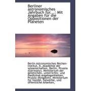 Berliner Astronomisches Jahrbuch F R... by Berlin Astronomisches Rechen-Institut