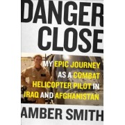 Danger Close: One Woman S Epic Journey as a Combat Helicopter Pilot in Iraq and Afghanistan