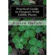 Practical Guide to Oregon's Wild Edible Plants: A Survival Guide